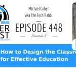 How to Design the Classroom for Effective Education with Michael Cohen