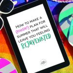 How To Make a Realistic Plan for Summer That Will Leave You Feeling Rejuvenated