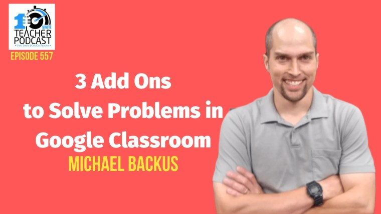 Michael Backus 3 add ons to solve problems in google classroom