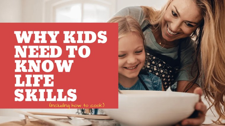 kids need life skills including cooking (1) (1)