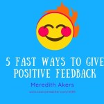 5 Fast Ways to Give Positive Feedback