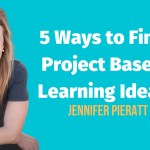 5 Ways to Find Project Based Learning Ideas