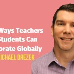 3 Free Ways Teachers and Students Can Collaborate Globally
