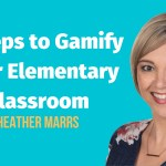 5 Steps to Gamify Your Elementary Classroom