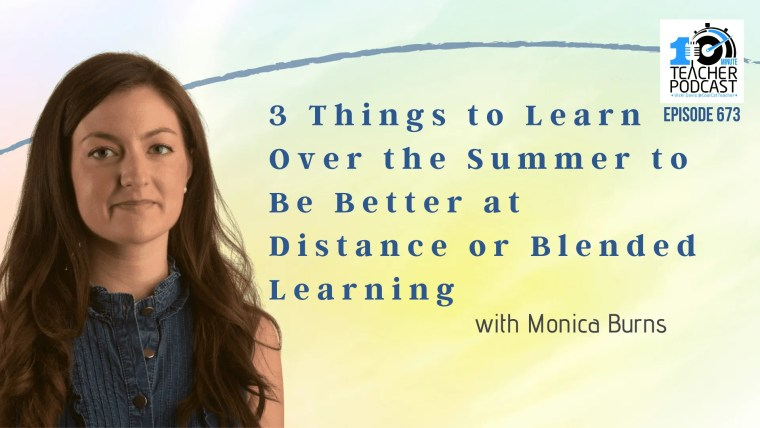 3 Things to Learn Over the Summer to Be Better at Distance or Blended Learning