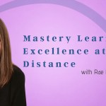 Mastery Learning Excellence at a Distance