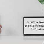 42 Distance Learning and Inspiring Resources for Educators