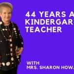 44 Years as a Kindergarten Teacher