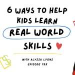 6 Ways to Help Kids Learn Real-World Skills