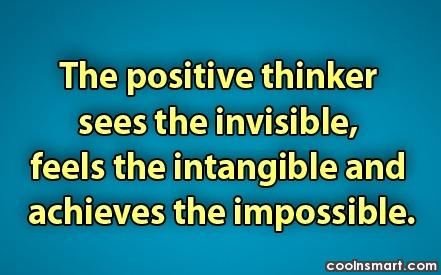 Inspirational Quote: The positive thinker sees the invisible, feels...