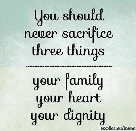 Family Quote: You should never sacrifice three things: your...