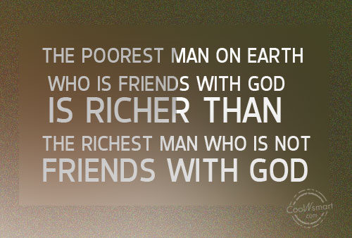 The Poorest Man On Earth Who Is Friend With God Is - Who is the poorest man on earth
