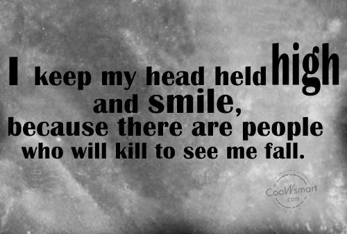Enemy Quote: I keep my head held high and...