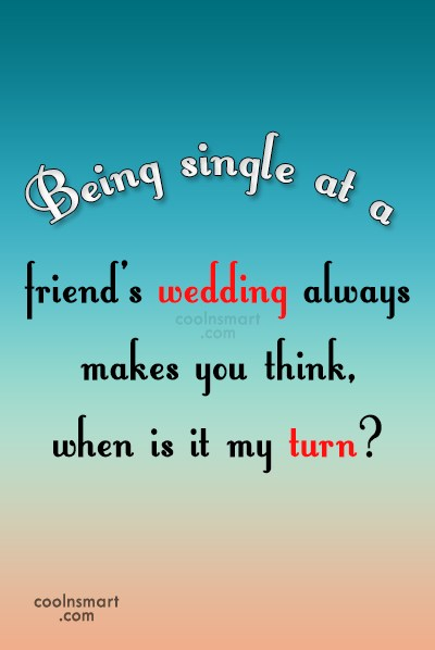 Being Single Quotes and Sayings   Images  Pictures   Page 2   CoolNSmart Being Single Quote  Being single at a friend s wedding always