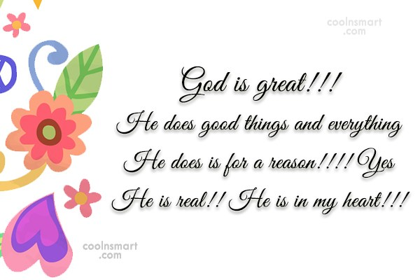 Quote: God is great!!! He does good things...