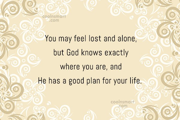 Quote: You may feel lost and alone, but...