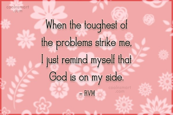 Quote: When the toughest of the problems strike...