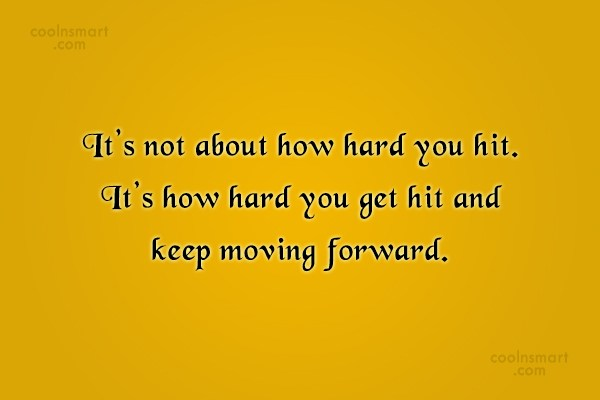 Quote: It's not about how hard you hit....