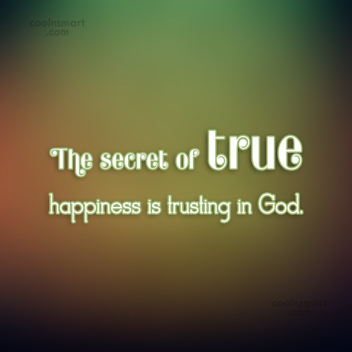 Quote: The secret of true happiness is trusting...
