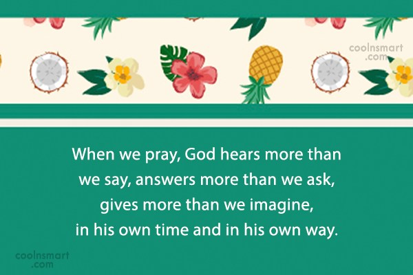 God Quote: When we pray, God hears more than...
