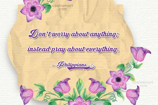 God Quote: Don't worry about anything; instead pray about...
