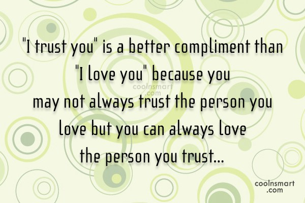"Trust Quote: ""I trust you"" is a better compliment..."