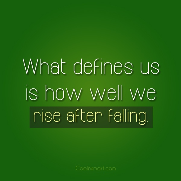 Quote: What defines us is how well we...