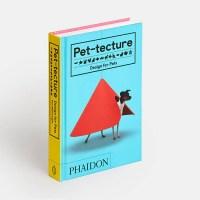 Pet-tecture: Design for Pets | Una divertida colección de viviendas para mascotas