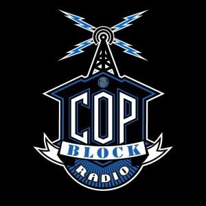 Cop Block Radio Show – Episode 67