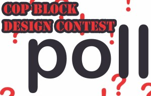 Cop Block Design Contest Poll – Your Input Sought!