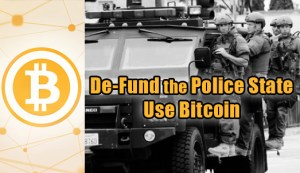De-Fund the Police State: Use Bitcoin
