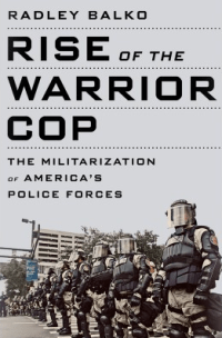 the-rise-of-the-warrior-copb-radley-balko-copblock