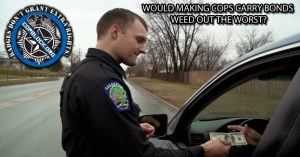 Would Making Cops Carry Bonds Weed Out the Worst?