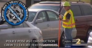 Police Pose As Construction Crew To Extort Texting Drivers