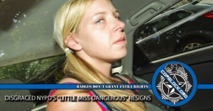 """Disgraced NYPD'S """"Little Miss Dangerous"""" Resigns"""