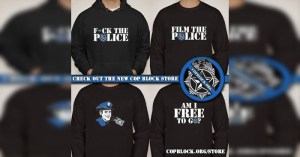 NEW CopBlock Hoodies, Stickers and Bracelets at the CopBlock.org Store! 10% OFF NOW!