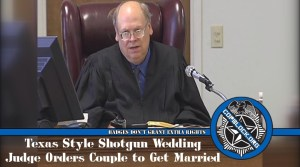 Texas Style Shotgun Wedding – Judge Orders Couple to Get Married