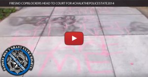 Fresno CopBlockers Head to Court for #ChalkthePoliceState2014
