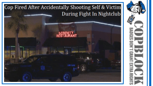 Cop Fired After Accidentally Shooting Self & Victim During Fight In Nightclub