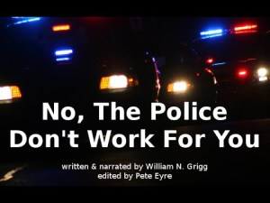 No, the Police Don't Work For You