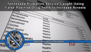 "Tennessee Probation ""Service"" Caught Using False-Positive Drug Tests to Increase Profits and Arrests"