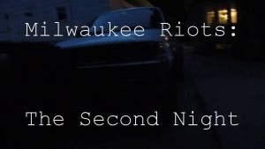 (VIDEO) Milwaukee Riots From Wauwatosa: The Second Night