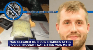 "Harris County Sheriff's Office Drops Drug Charges Against Texas Man After ""Meth"" Turns Out to be Cat Litter"