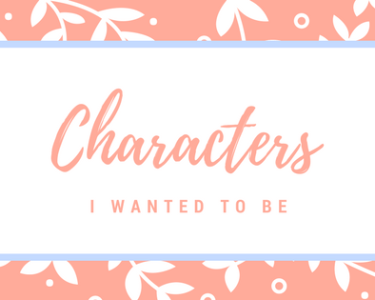 Characters I wanted to be