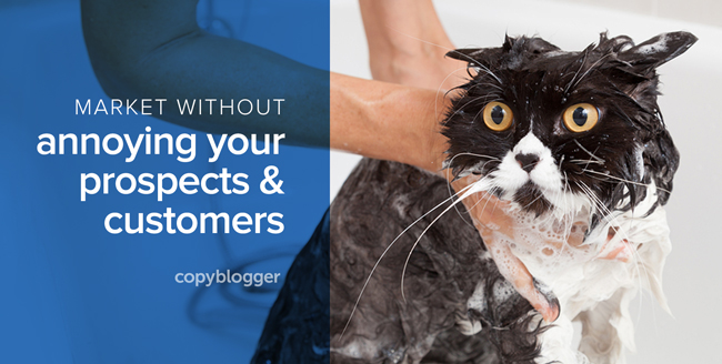 market without annoying your prospects and customers