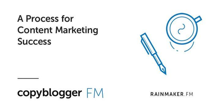 Copyblogger FM - A Process for Content Marketing Success