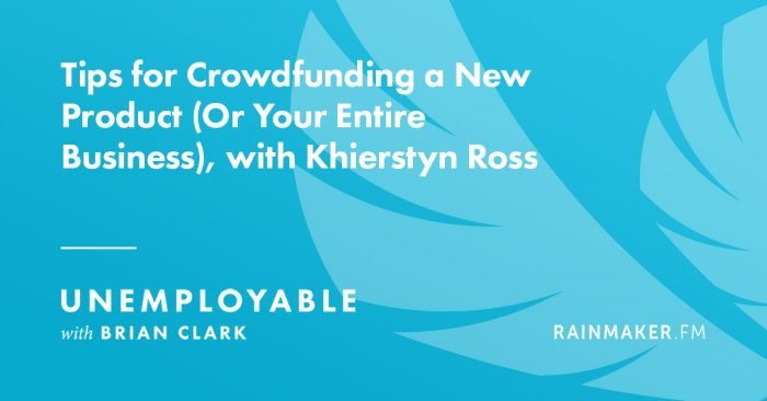 Tips for Crowdfunding a New Product (Or Your Entire Business), with Khierstyn Ross