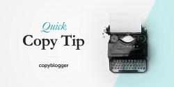 Copyblogger Quick Copy Tip