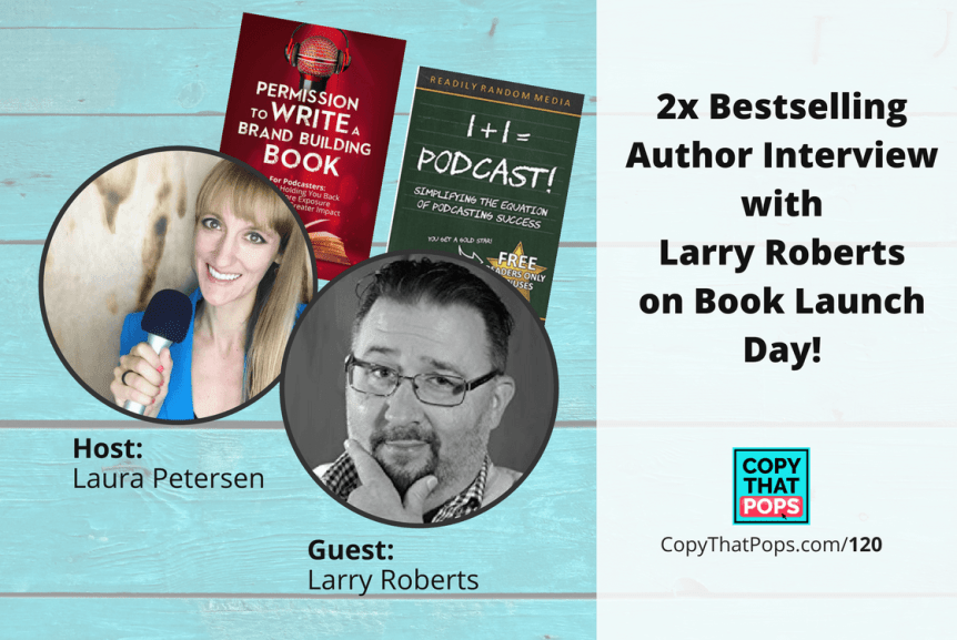 Copy that Pops Podcast 120: 2x Bestselling Author Interview with Larry Roberts on Book Launch Day!