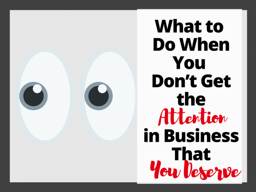 What to Do When You Don't Get the Attention You Deserve in business - psychology status